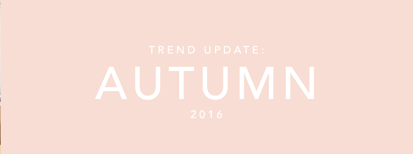 Trend Update: Autumn 2016